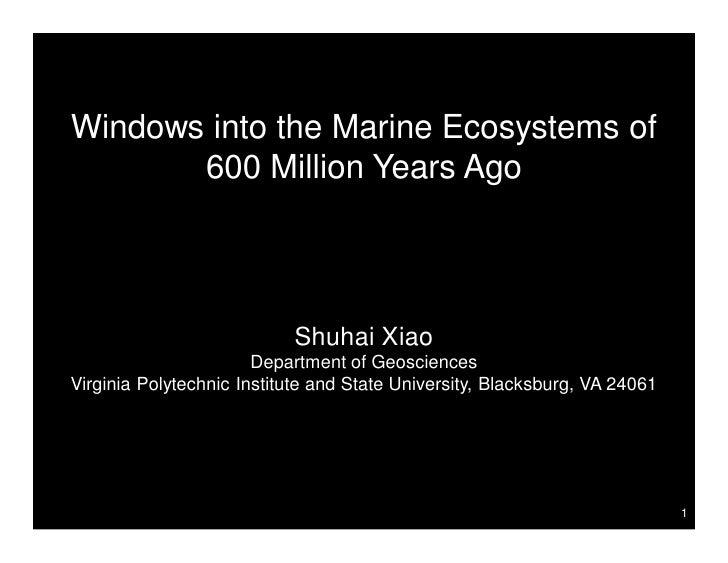 Windows into the Marine Ecosystems of       600 Million Years Ago                           Shuhai Xiao                   ...