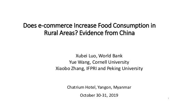 Does e-commerce Increase Food Consumption in Rural Areas? Evidence from China Xubei Luo, World Bank Yue Wang, Cornell Univ...