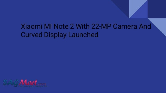 Xiaomi MI Note 2 With 22-MP Camera And Curved Display Launched