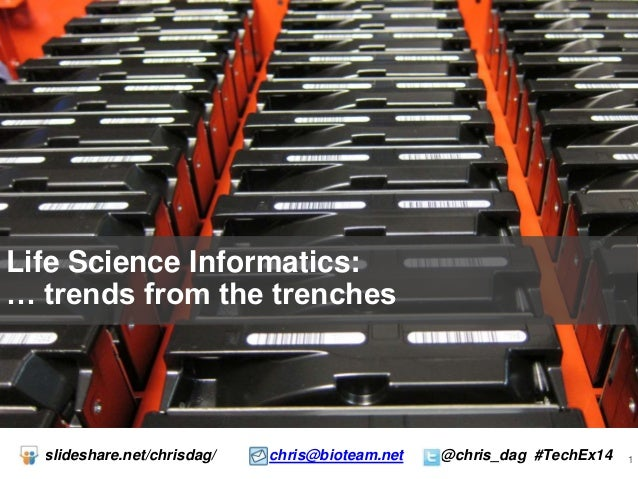 1  Life Science Informatics:  … trends from the trenches  slideshare.net/chrisdag/ chris@bioteam.net @chris_dag #TechEx14