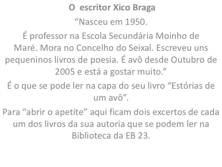 """O escritor Xico Braga                   """"Nasceu em 1950.     É professor na Escola Secundária Moinho de   Maré. Mora no Co..."""