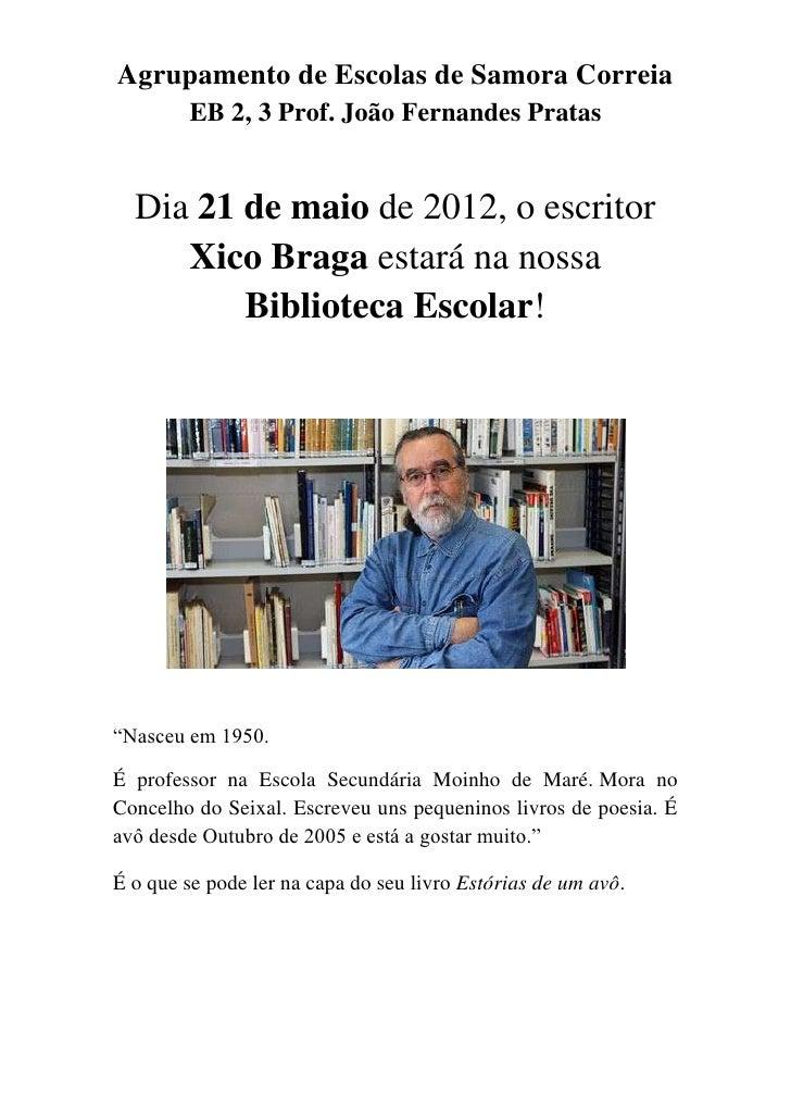 Agrupamento de Escolas de Samora Correia        EB 2, 3 Prof. João Fernandes Pratas  Dia 21 de maio de 2012, o escritor   ...
