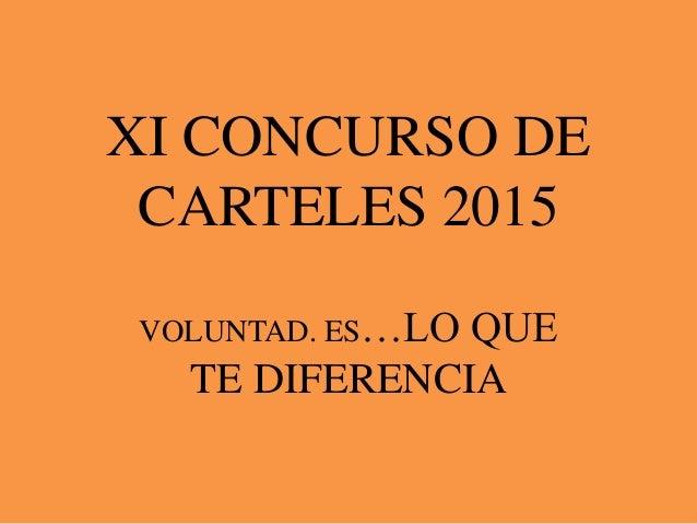 XI CONCURSO DE CARTELES 2015 VOLUNTAD. ES…LO QUE TE DIFERENCIA