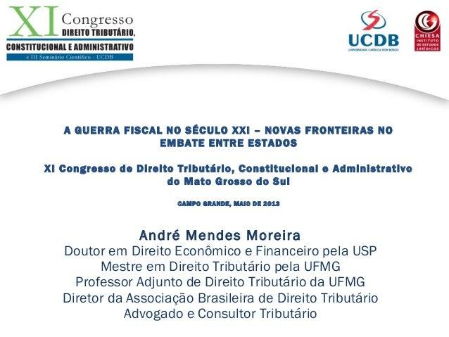 A GUERRA FISCAL NO SÉCULO XXI – NOVAS FRONTEIRAS NO EMBATE ENTRE ESTADOS XI Congresso de Direito Tributário, Constituciona...