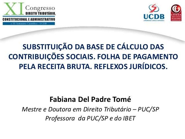 SUBSTITUIÇÃO DA BASE DE CÁLCULO DASCONTRIBUIÇÕES SOCIAIS. FOLHA DE PAGAMENTOPELA RECEITA BRUTA. REFLEXOS JURÍDICOS.Fabiana...