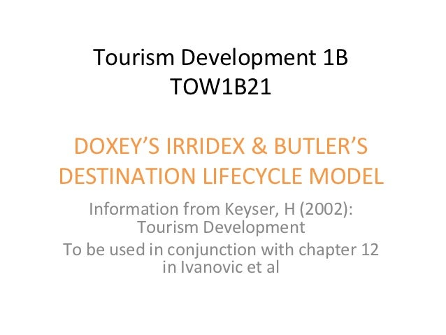 Tourism Development 1B          TOW1B21 DOXEY'S IRRIDEX & BUTLER'SDESTINATION LIFECYCLE MODEL   Information from Keyser, H...