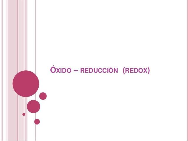 ÓXIDO – REDUCCIÓN (REDOX)