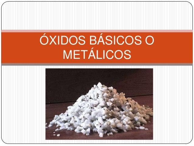 ÓXIDOS BÁSICOS O   METÁLICOS