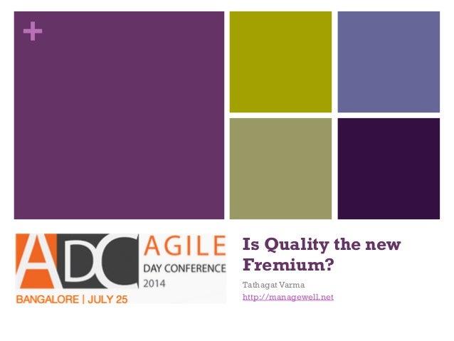 + Is Quality the new Fremium? Tathagat Varma http://managewell.net