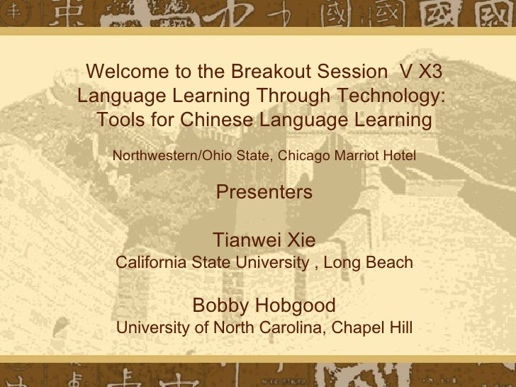 Welcome to the Breakout Session  V X3 Language Learning Through Technology:  Tools for Chinese Language Learning Northwest...