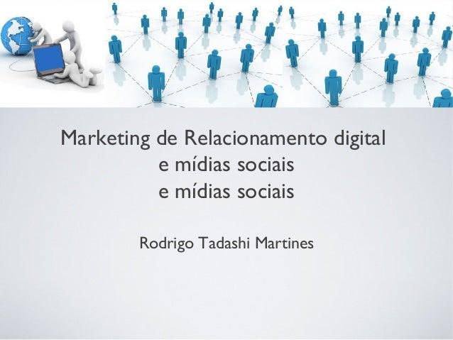 Marketing de Relacionamento digital e mídias sociais e mídias sociais Rodrigo Tadashi Martines