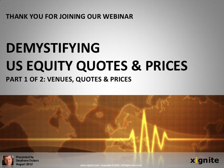 THANK YOU FOR JOINING OUR WEBINARDEMYSTIFYINGUS EQUITY QUOTES & PRICESPART 1 OF 2: VENUES, QUOTES & PRICES                ...