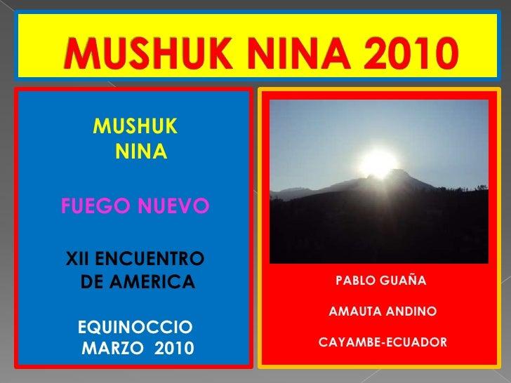 MUSHUK NINA 2010<br />MUSHUK    <br />  NINA<br />FUEGO NUEVO<br />XII ENCUENTRO<br /> DE AMERICA<br />EQUINOCCIO <br /> M...