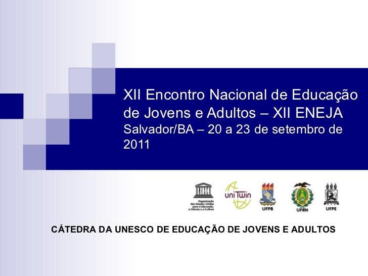 XII Encontro Nacional de Educação de Jovens e Adultos – XII ENEJA Salvador/BA – 20 a 23 de setembro de 2011 CÁTEDRA DA UNE...
