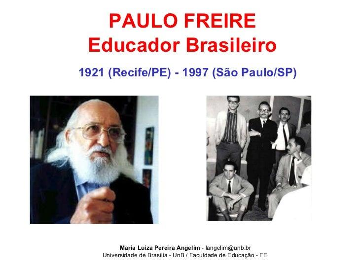 Maria Luiza Pereira Angelim  -   [email_address] Universidade de Brasília - UnB / Faculdade de Educação - FE   PAULO FREIR...