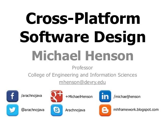 Cross-Platform  Software Design  Michael Henson  Professor  College of Engineering and Information Sciences  mhenson@devry...
