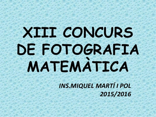 XIII CONCURS DE FOTOGRAFIA MATEMÀTICA INS.MIQUEL MARTÍ I POL 2015/2016