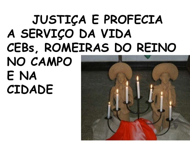 JUSTIÇA E PROFECIAA SERVIÇO DA VIDACEBs, ROMEIRAS DO REINONO CAMPOE NACIDADE