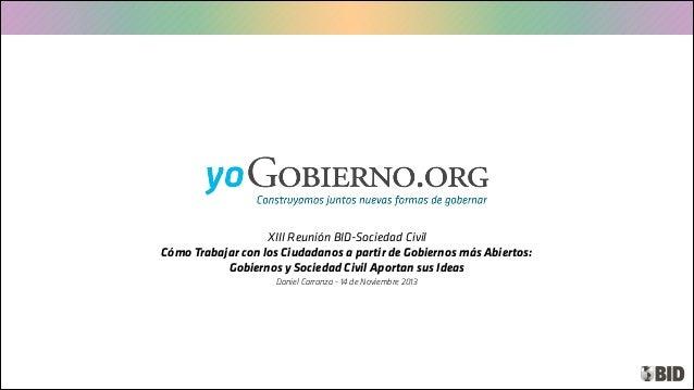 XIII Reunión BID-Sociedad Civil Cómo Trabajar con los Ciudadanos a partir de Gobiernos más Abiertos: Gobiernos y Sociedad ...