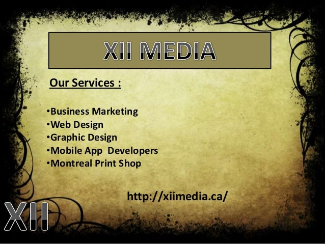 Our Services :•Business Marketing•Web Design•Graphic Design•Mobile App Developers•Montreal Print Shophttp://xiimedia.ca/