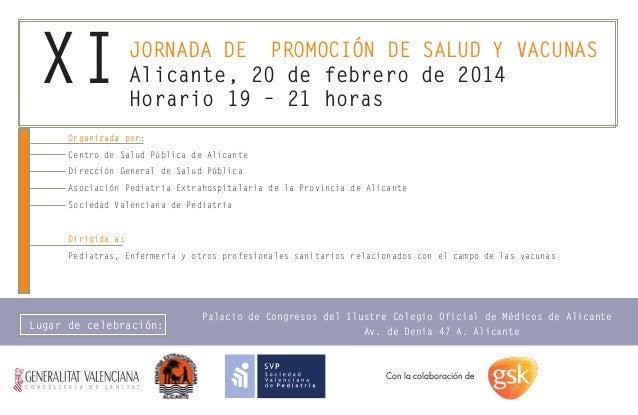 XI  JORNADA DE PROMOCIÓN DE SALUD Y VACUNAS Alicante, 20 de febrero de 2014 Horario 19 – 21 horas  Organizada por: Centro ...