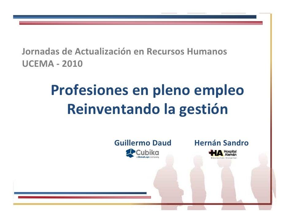 Jornadas de Actualización en Recursos Humanos UCEMA - 2010        Profesiones en pleno empleo         Reinventando la gest...