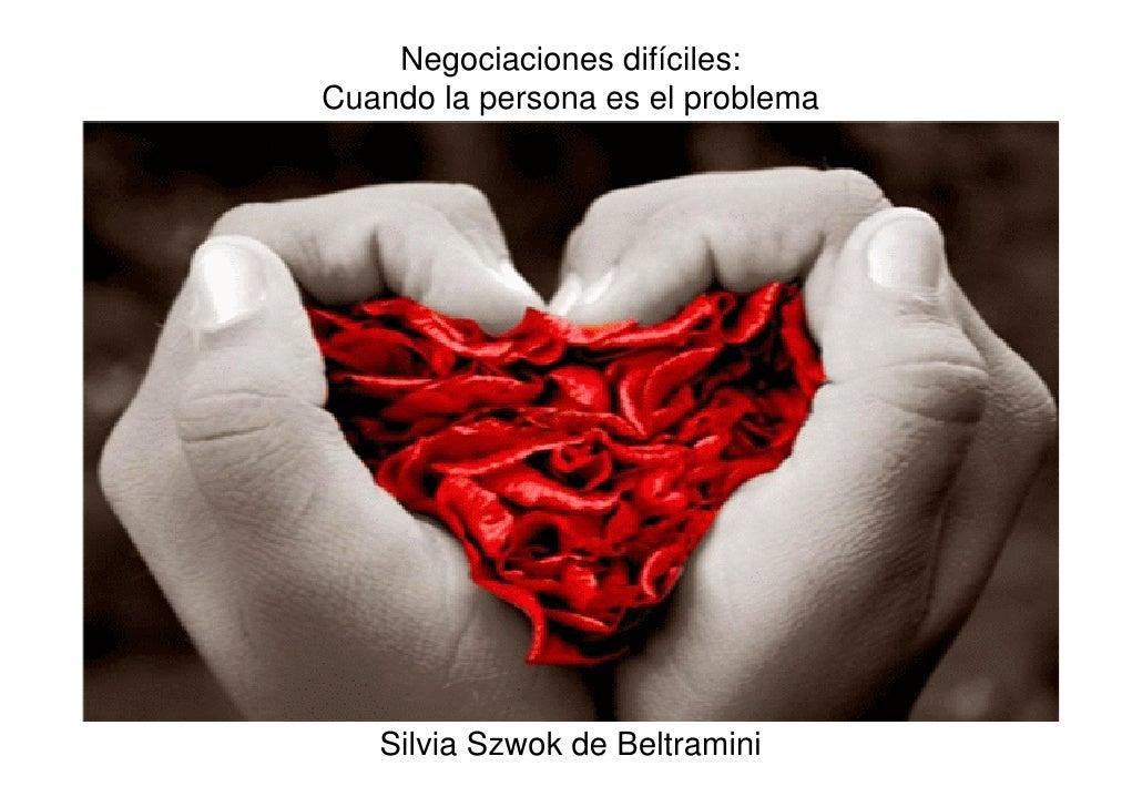 Negociaciones difíciles: Cuando la persona es el problema        Silvia Szwok de Beltramini