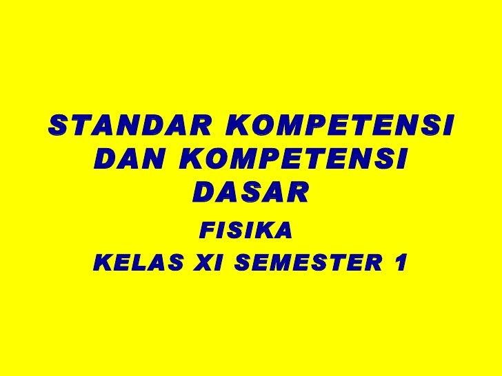 STANDAR KOMPETENSI DAN KOMPETENSI DASAR FISIKA  KELAS XI SEMESTER 1