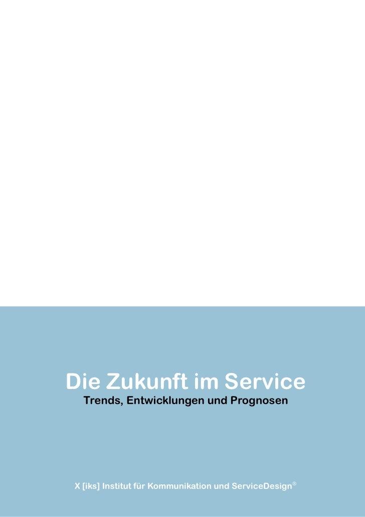 Die Zukunft im Service  Trends, Entwicklungen und PrognosenX [iks] Institut für Kommunikation und ServiceDesign®          ...