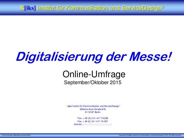 """X [iks] Umfrage """"Digitalisierung der Messe"""" Copyright © X [iks] Institut für Kommunikation und ServiceDesign 2015. All ri..."""