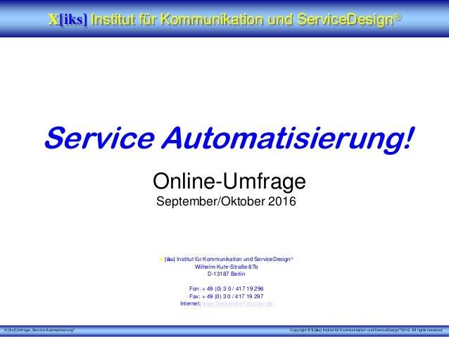 """X [iks] Umfrage """"Service Automatisierung"""" Copyright © X [iks] Institut für Kommunikation und ServiceDesign 2016. All righ..."""