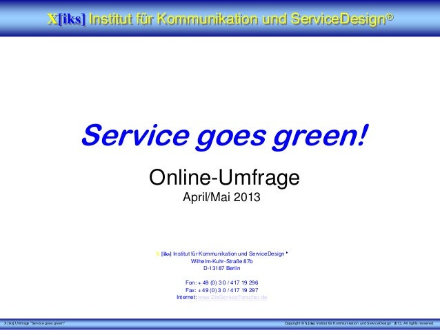 "X [iks] Umfrage ""Service goes green"" Copyright © X [iks] Institut für Kommunikation und ServiceDesign 2013. All rights res..."