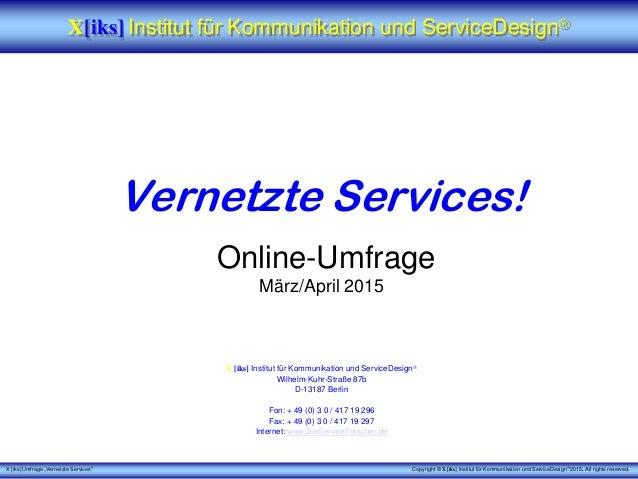 """X [iks] Umfrage """"Vernetzte Services"""" Vernetzte Services! Online-Umfrage März/April 2015 X [iks] Institut für Kommunikation..."""