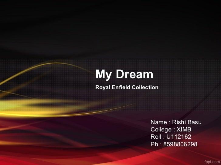 My DreamRoyal Enfield Collection                     Name : Rishi Basu                     College : XIMB                 ...