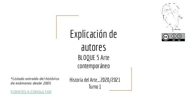 Explicación de autores BLOQUE 5 Arte contemporáneo Historia del Arte_2020/2021 Turno 1 *Listado extraído del histórico de ...