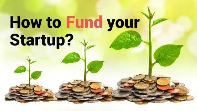 How to Fund your Startup?
