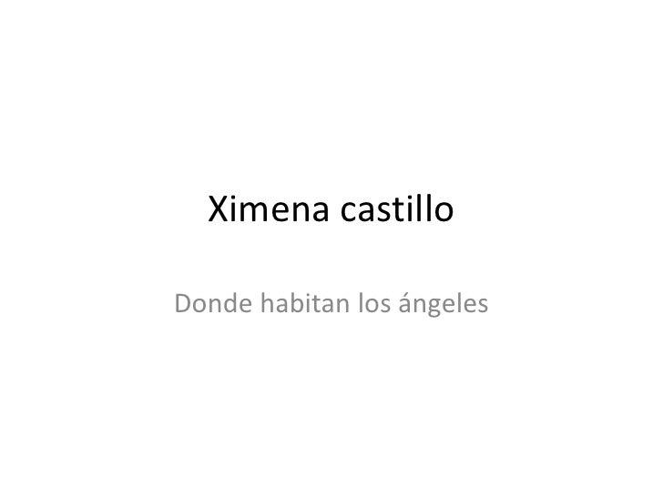 Ximena castilloDonde habitan los ángeles