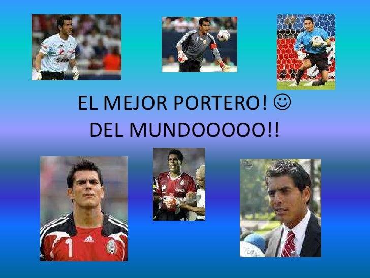 EL MEJOR PORTERO!   DEL MUNDOOOOO!!