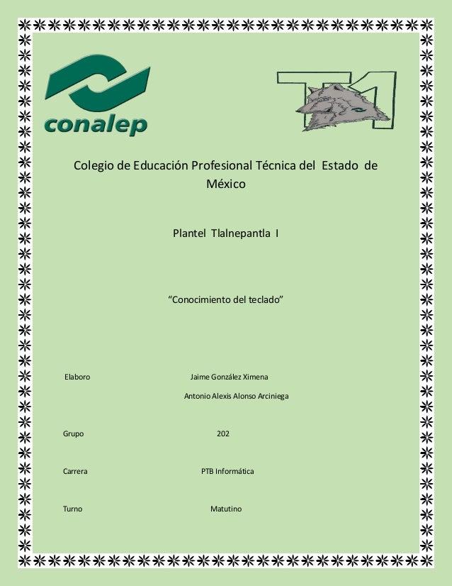 """Colegio de Educación Profesional Técnica del Estado de México Plantel Tlalnepantla I """"Conocimiento del teclado"""" Elaboro Ja..."""