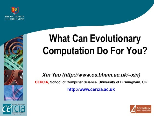 What Can Evolutionary    Computation Do For You?    Xin Yao (http://www.cs.bham.ac.uk/~xin)CERCIA, School of Computer Scie...