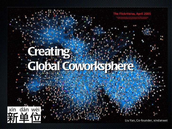 Creating Global Coworksphere Liu Yan, Co-founder, xindanwei