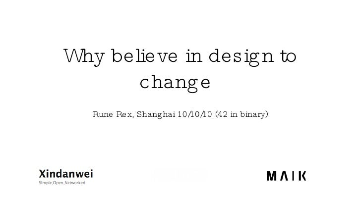 Why believe in design to change <ul><li>Rune Rex, Shanghai 10/10/10 (42 in binary) </li></ul>