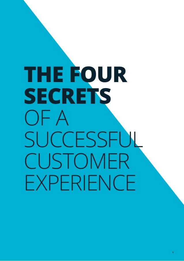 9 THE FOUR SECRETS OF A SUCCESSFUL CUSTOMER EXPERIENCE
