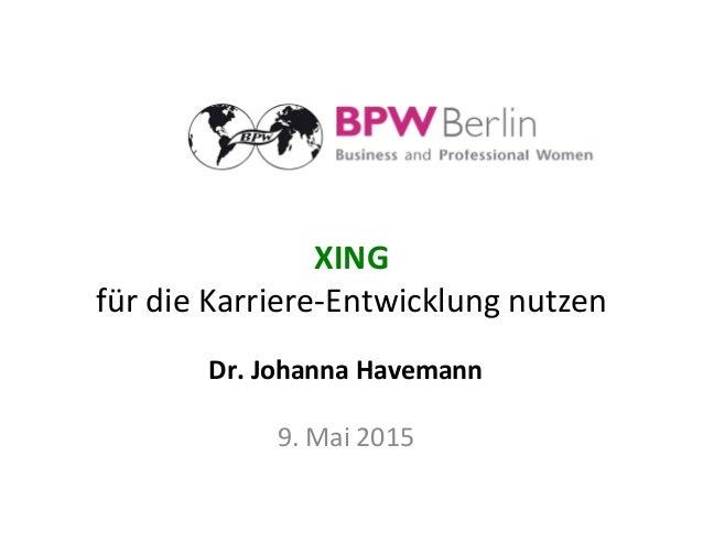 XING     für  die  Karriere-‐Entwicklung  nutzen   Dr.  Johanna  Havemann      9.  Mai  2015