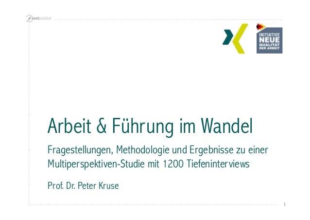 1  Arbeit & Führung im Wandel  Fragestellungen, Methodologie und Ergebnisse zu einer  Multiperspektiven-Studie mit 1200 Ti...