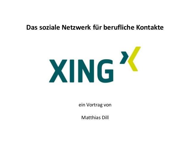 ein Vortrag von Matthias Dill Das soziale Netzwerk für berufliche Kontakte