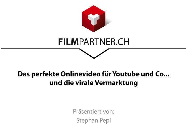Das perfekte Onlinevideo für Youtube und Co... und die virale Vermarktung<br />Präsentiert von:<br />Stephan Pepi<br />