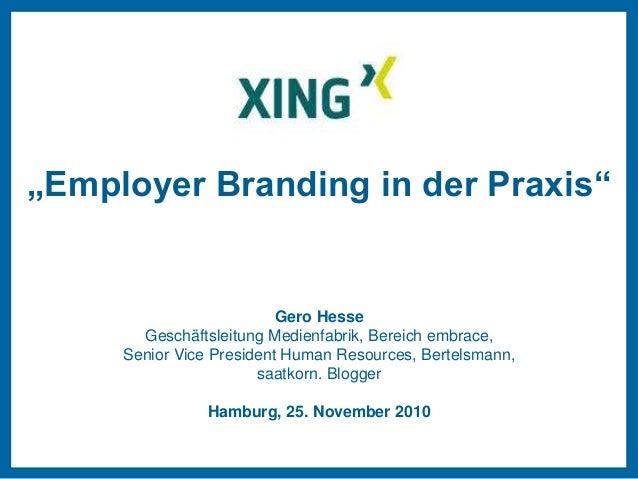 """""""Employer Branding in der Praxis"""" Gero Hesse Geschäftsleitung Medienfabrik, Bereich embrace, Senior Vice President Human R..."""