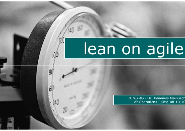 lean on agile       XING AG · Dr. Johannes Mainusch        VP Operations · Kiev, 08-10-10