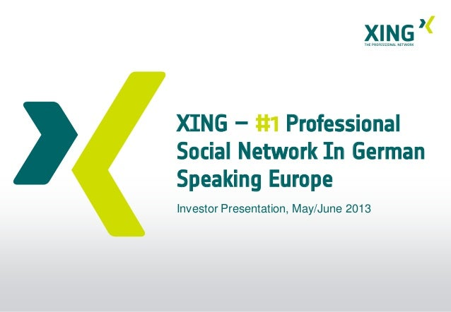 XING – #1 ProfessionalSocial Network In GermanSpeaking EuropeInvestor Presentation, May/June 2013